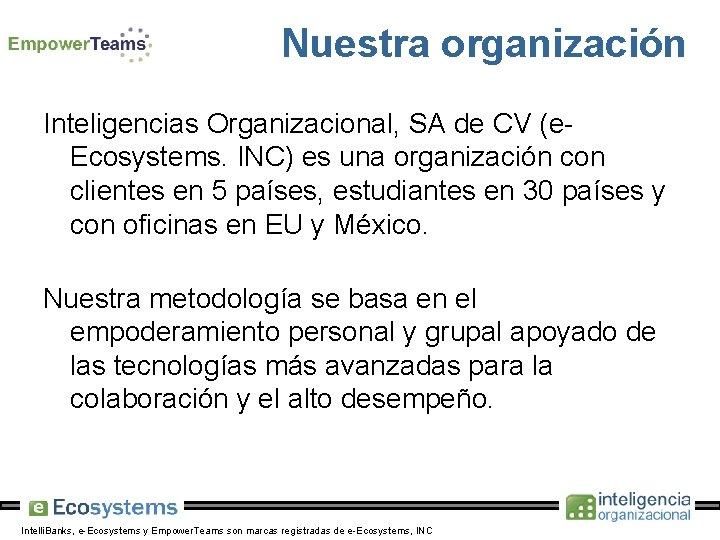 Nuestra organización Inteligencias Organizacional, SA de CV (e. Ecosystems. INC) es una organización con