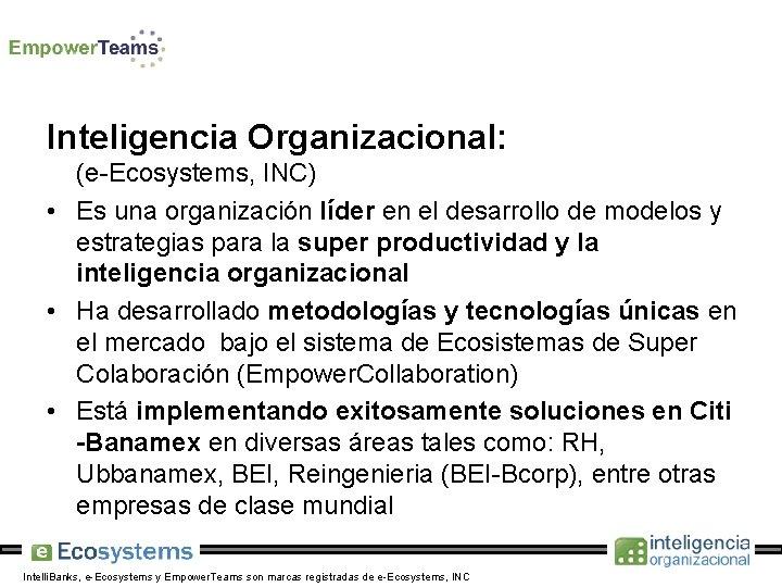 Inteligencia Organizacional: (e-Ecosystems, INC) • Es una organización líder en el desarrollo de modelos