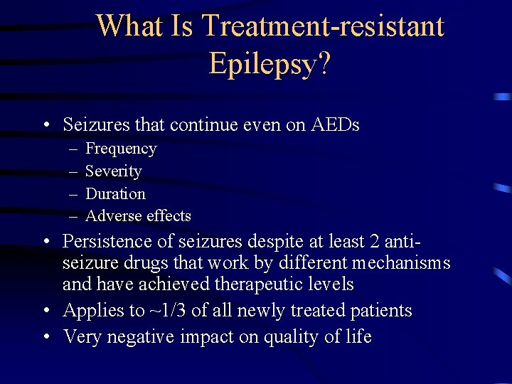 What Is Treatment-resistant Epilepsy? • Seizures that continue even on AEDs – – Frequency
