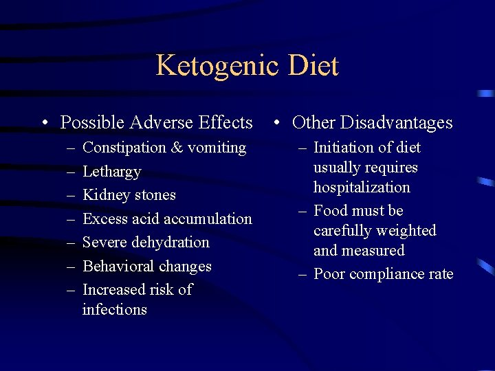 Ketogenic Diet • Possible Adverse Effects – – – – Constipation & vomiting Lethargy