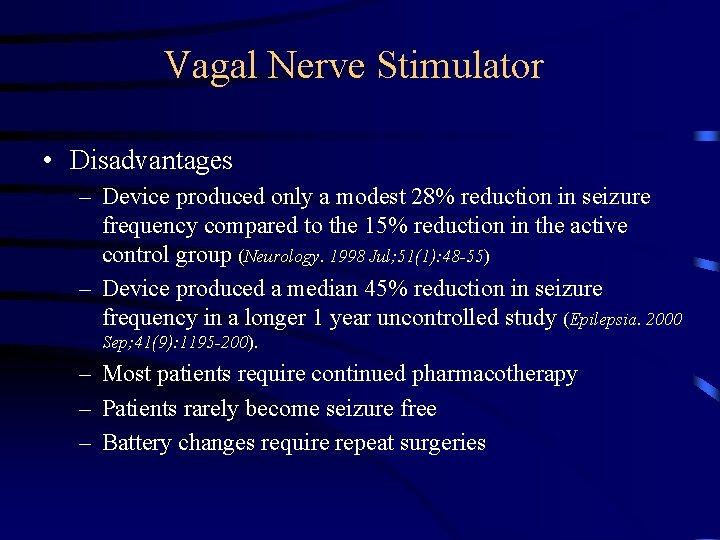 Vagal Nerve Stimulator • Disadvantages – Device produced only a modest 28% reduction in