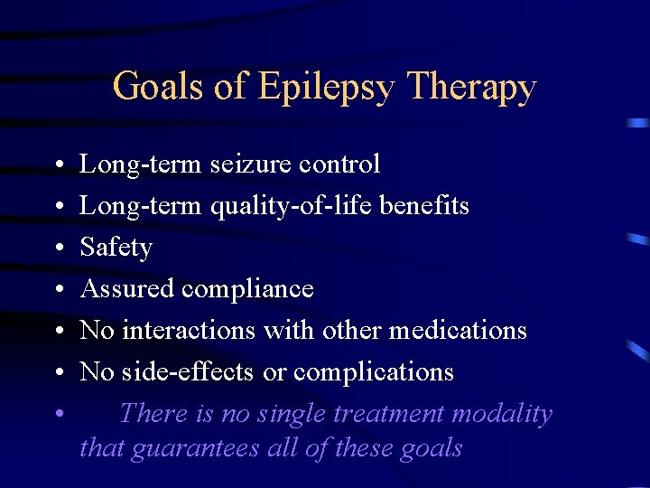 Goals of Epilepsy Therapy • • Long-term seizure control Long-term quality-of-life benefits Safety Assured