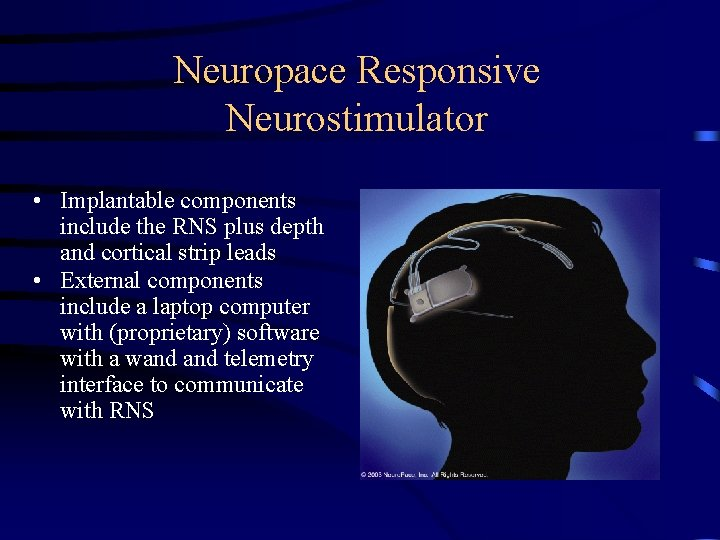 Neuropace Responsive Neurostimulator • Implantable components include the RNS plus depth and cortical strip