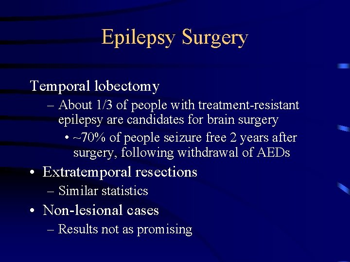Epilepsy Surgery Temporal lobectomy – About 1/3 of people with treatment-resistant epilepsy are candidates