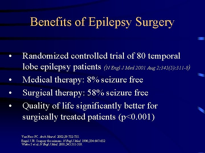 Benefits of Epilepsy Surgery • • Randomized controlled trial of 80 temporal lobe epilepsy