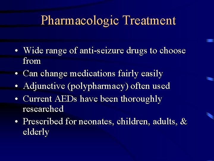 Pharmacologic Treatment • Wide range of anti-seizure drugs to choose from • Can change