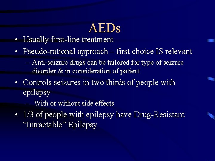 AEDs • Usually first-line treatment • Pseudo-rational approach – first choice IS relevant –