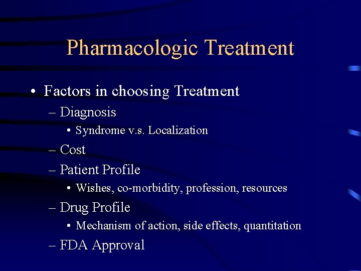 Pharmacologic Treatment • Factors in choosing Treatment – Diagnosis • Syndrome v. s. Localization