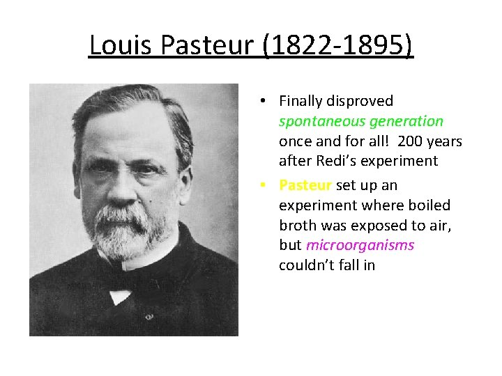 Louis Pasteur (1822 -1895) • Finally disproved spontaneous generation once and for all! 200