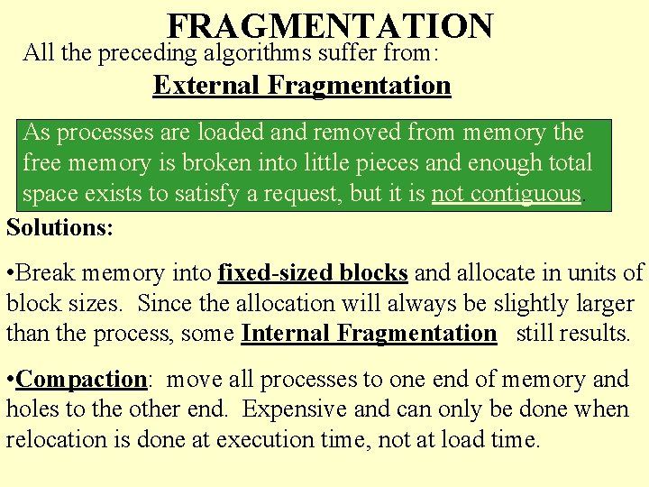 FRAGMENTATION All the preceding algorithms suffer from: External Fragmentation As processes are loaded and