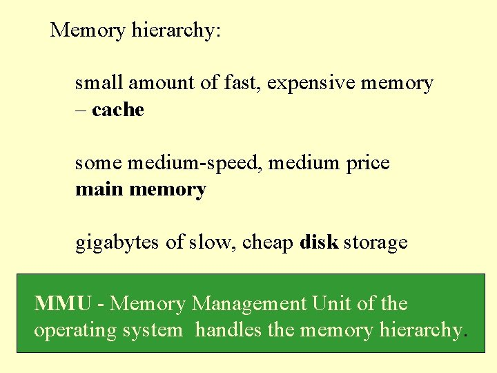 Memory hierarchy: small amount of fast, expensive memory – cache some medium-speed, medium price