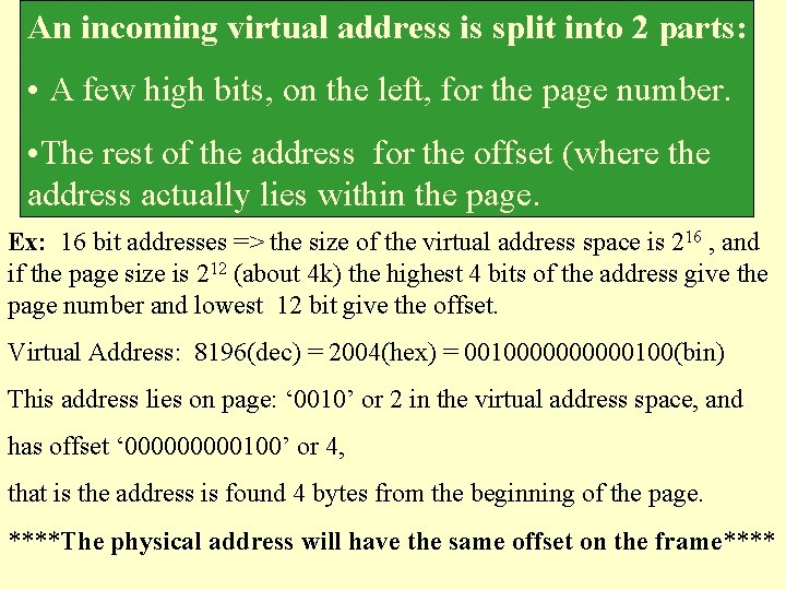 An incoming virtual address is split into 2 parts: • A few high bits,