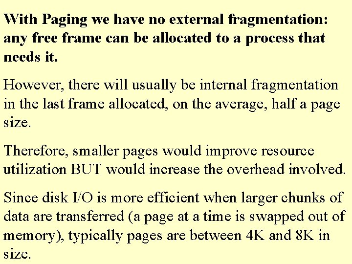 With Paging we have no external fragmentation: any free frame can be allocated to