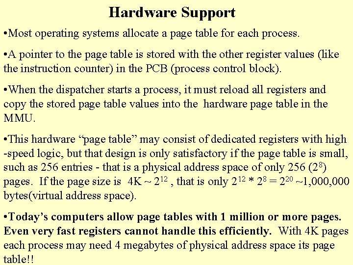 Hardware Support • Most operating systems allocate a page table for each process. •