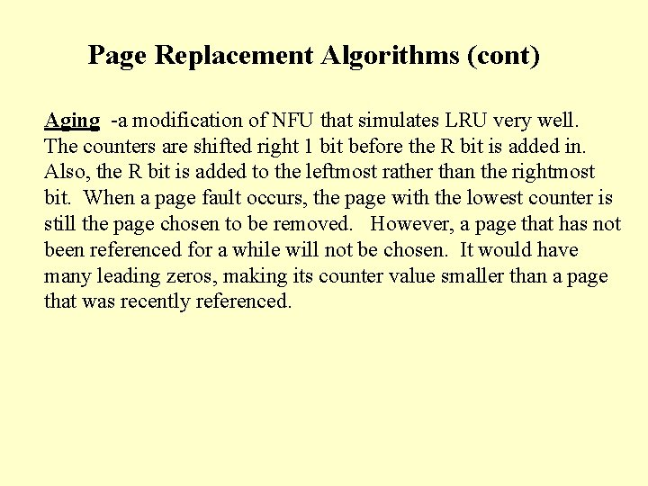 Page Replacement Algorithms (cont) Aging -a modification of NFU that simulates LRU very well.