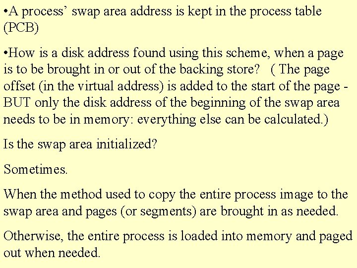 • A process' swap area address is kept in the process table (PCB)