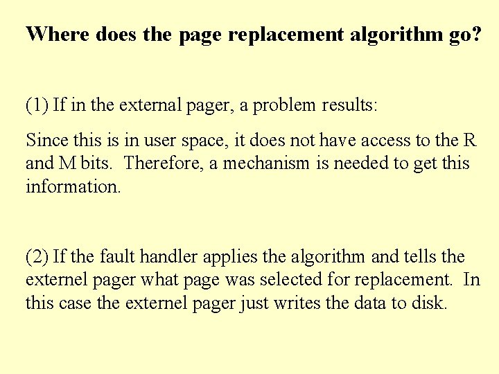 Where does the page replacement algorithm go? (1) If in the external pager, a