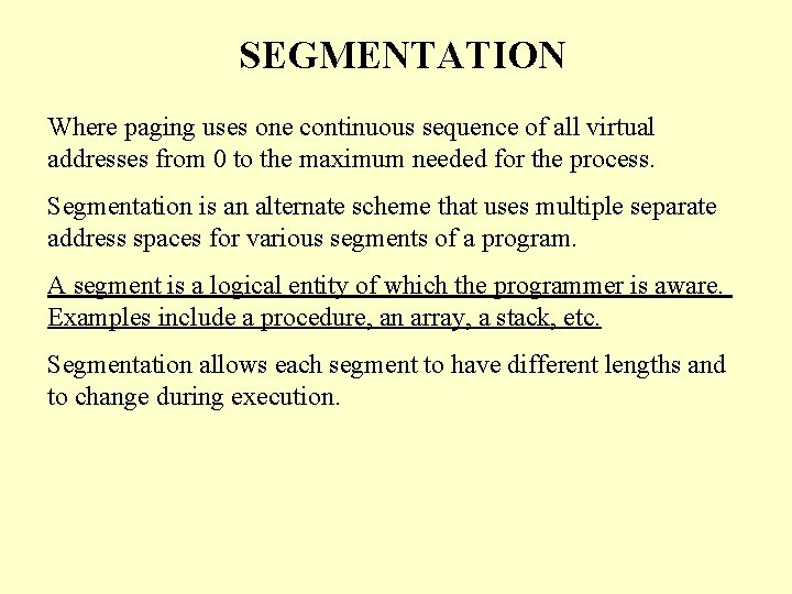SEGMENTATION Where paging uses one continuous sequence of all virtual addresses from 0 to