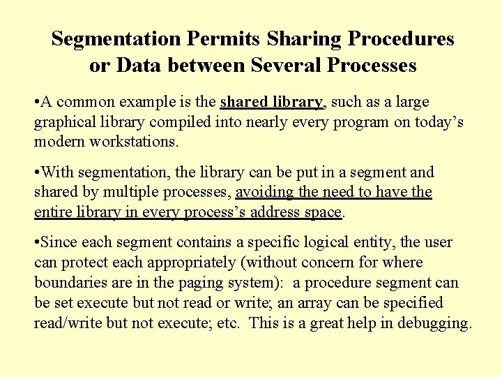Segmentation Permits Sharing Procedures or Data between Several Processes • A common example is