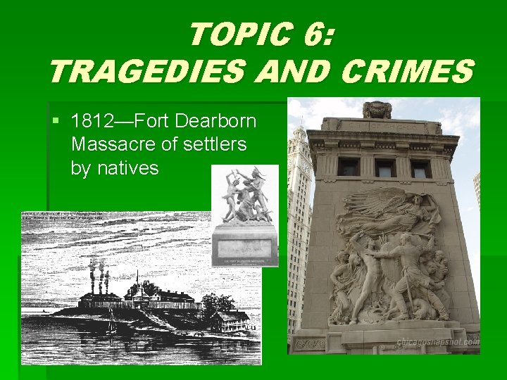 TOPIC 6: TRAGEDIES AND CRIMES § 1812—Fort Dearborn Massacre of settlers by natives