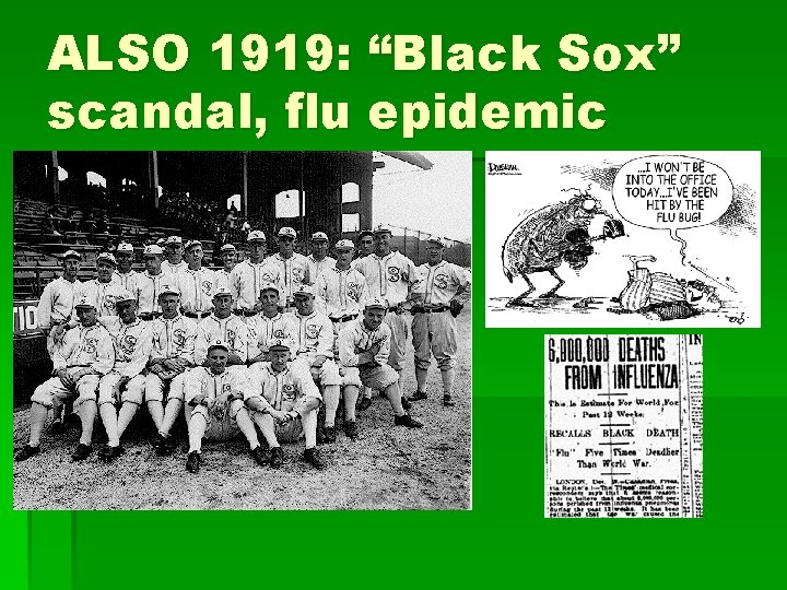 "ALSO 1919: ""Black Sox"" scandal, flu epidemic"