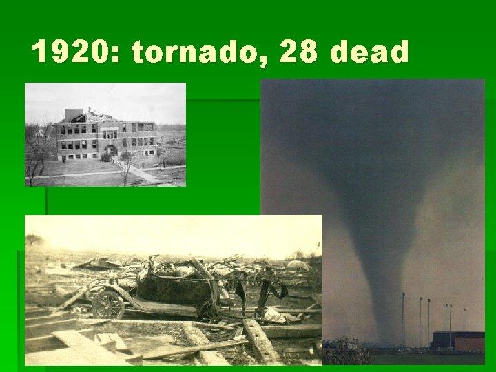 1920: tornado, 28 dead