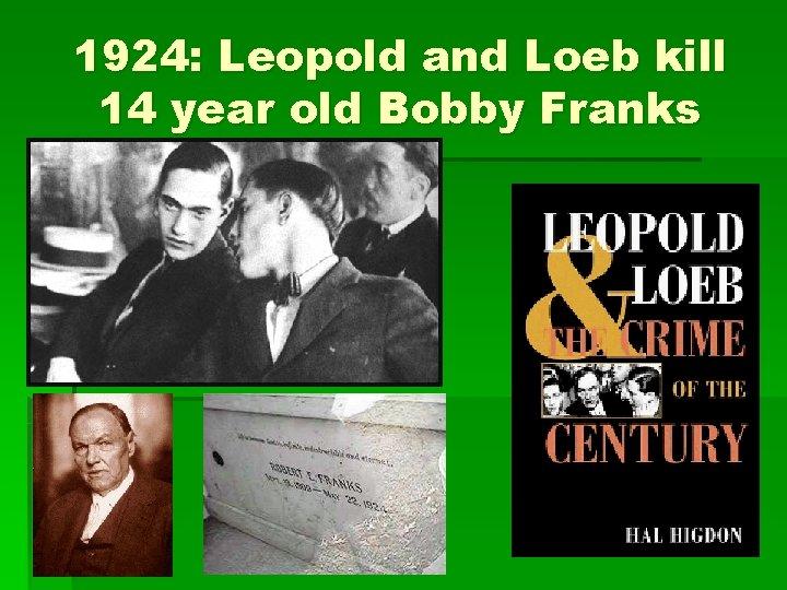 1924: Leopold and Loeb kill 14 year old Bobby Franks