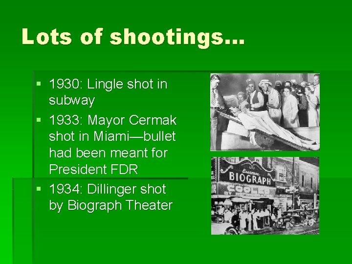 Lots of shootings… § 1930: Lingle shot in subway § 1933: Mayor Cermak shot
