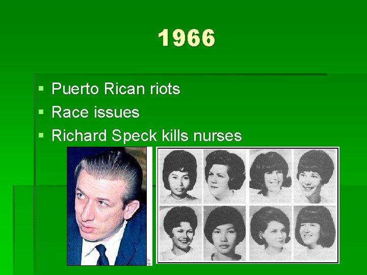 1966 § § § Puerto Rican riots Race issues Richard Speck kills nurses