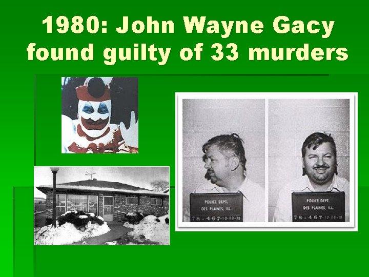 1980: John Wayne Gacy found guilty of 33 murders