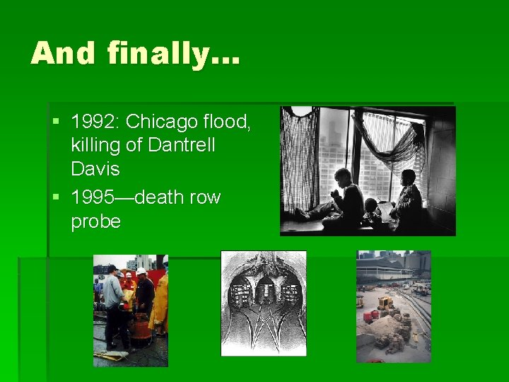 And finally… § 1992: Chicago flood, killing of Dantrell Davis § 1995—death row probe