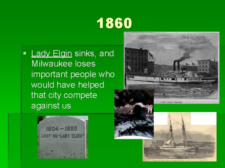 1860 § Lady Elgin sinks, and Milwaukee loses important people who would have helped