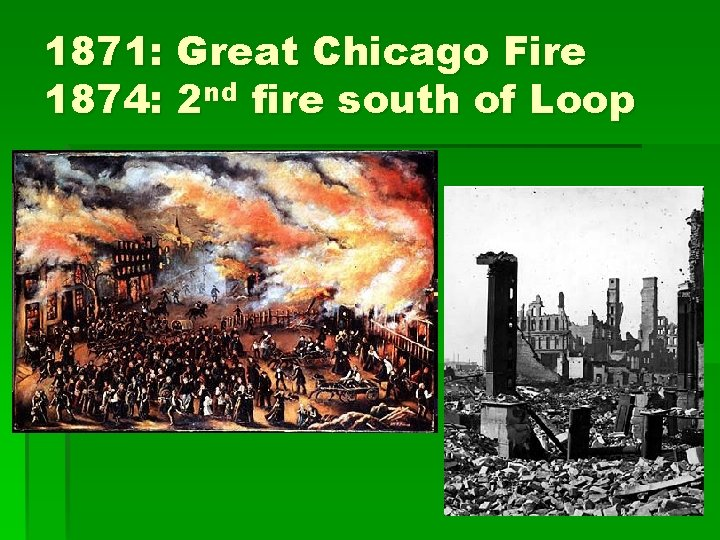 1871: Great Chicago Fire 1874: 2 nd fire south of Loop