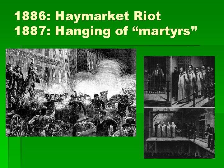 "1886: Haymarket Riot 1887: Hanging of ""martyrs"""
