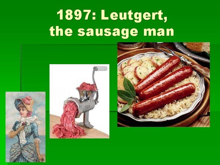 1897: Leutgert, the sausage man