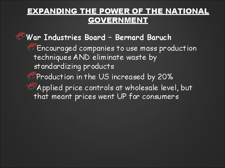 EXPANDING THE POWER OF THE NATIONAL GOVERNMENT War Industries Board – Bernard Baruch Encouraged