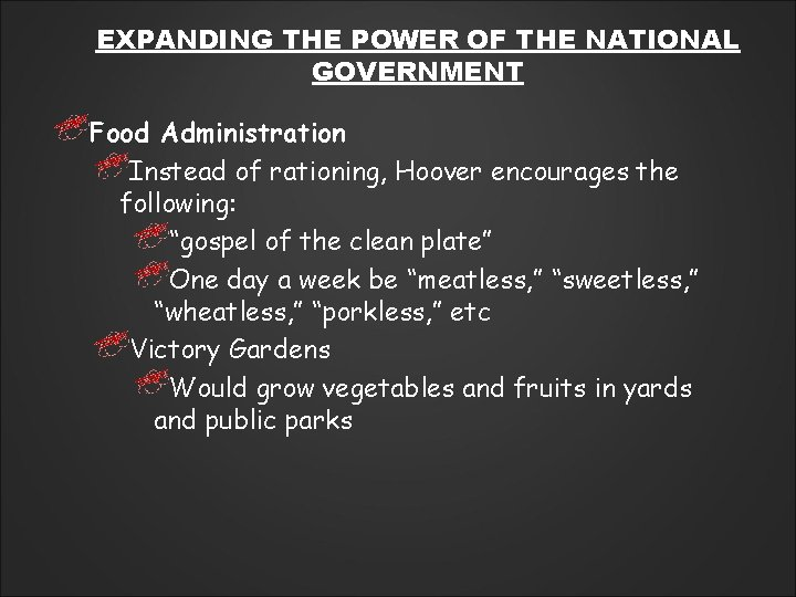 EXPANDING THE POWER OF THE NATIONAL GOVERNMENT Food Administration Instead of rationing, Hoover encourages
