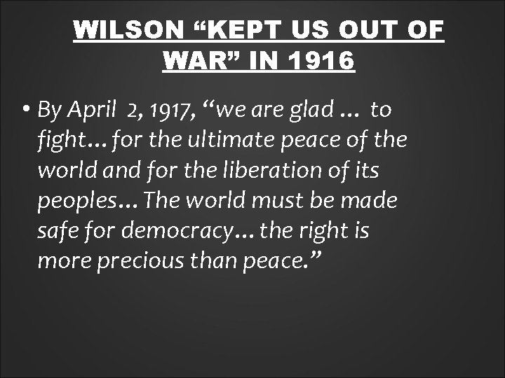 """WILSON """"KEPT US OUT OF WAR"""" IN 1916 • By April 2, 1917, """"we"""