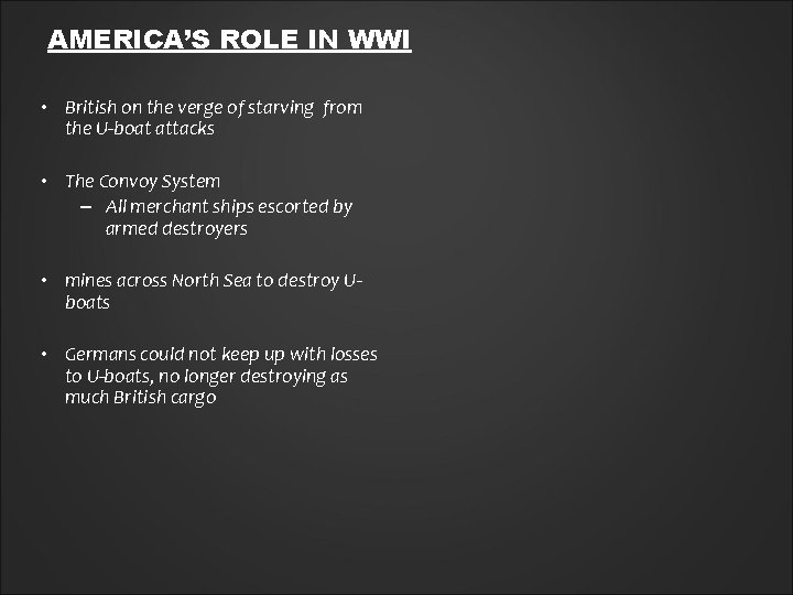 AMERICA'S ROLE IN WWI • British on the verge of starving from the U-boat