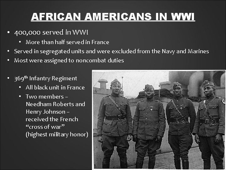 AFRICAN AMERICANS IN WWI • 400, 000 served in WWI • More than half