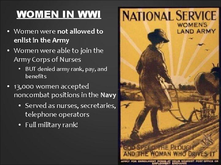 WOMEN IN WWI • Women were not allowed to enlist in the Army •