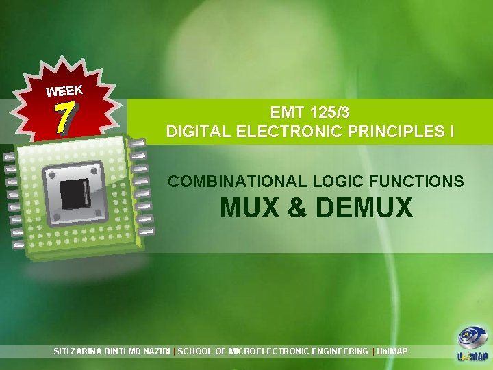 WEEK EMT 125/3 DIGITAL ELECTRONIC PRINCIPLES I COMBINATIONAL LOGIC FUNCTIONS MUX & DEMUX SITI