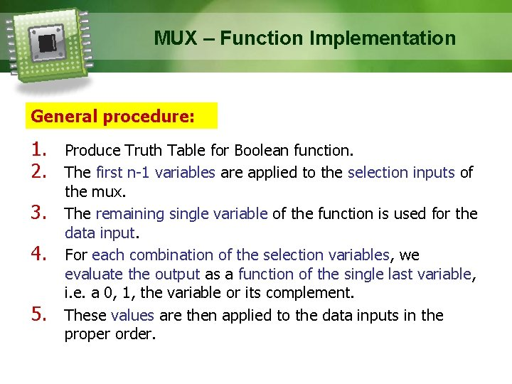 MUX – Function Implementation General procedure: 1. Produce Truth Table for Boolean function. 2.