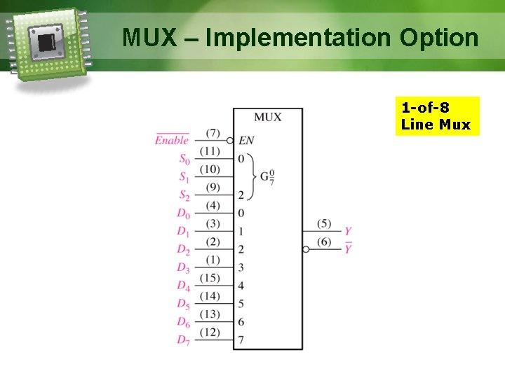 MUX – Implementation Option 1 -of-8 Line Mux