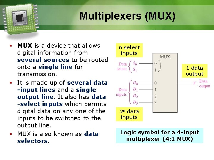 Multiplexers (MUX) § MUX is a device that allows digital information from several sources