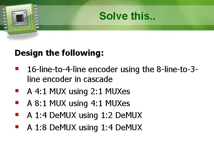 Solve this. . Design the following: § 16 -line-to-4 -line encoder using the 8