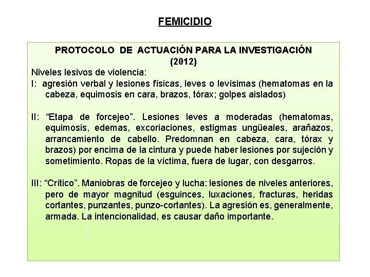 FEMICIDIO PROTOCOLO DE ACTUACIÓN PARA LA INVESTIGACIÓN (2012) Niveles lesivos de violencia: I: agresión