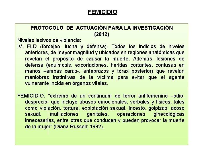FEMICIDIO PROTOCOLO DE ACTUACIÓN PARA LA INVESTIGACIÓN (2012) Niveles lesivos de violencia: IV: FLD