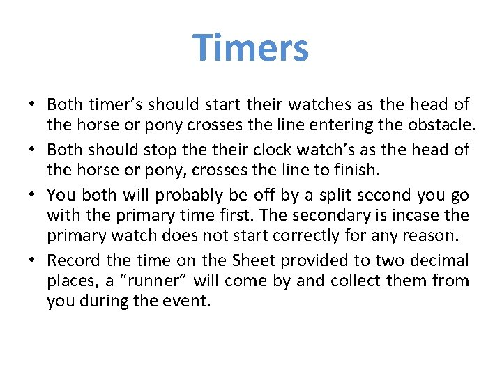 Timers • Both timer's should start their watches as the head of the horse