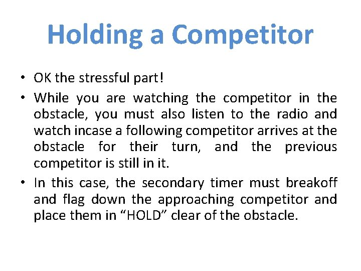 Holding a Competitor • OK the stressful part! • While you are watching the